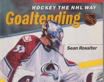 Hockey the NHL Way Goaltending by Sean Rossiter (Trade Paperback: Sports, Hockey) 1998