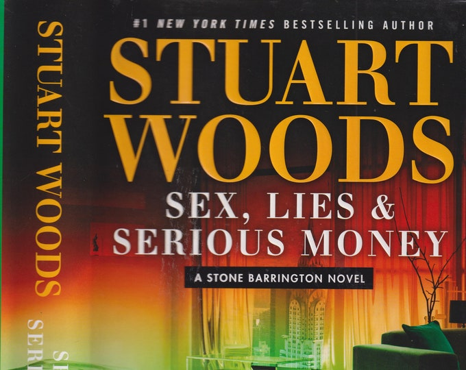 Sex, Lies and Serious Money by Stuart Woods (A Stone Barrington Novel) (Hardcover: Thriller) 2016