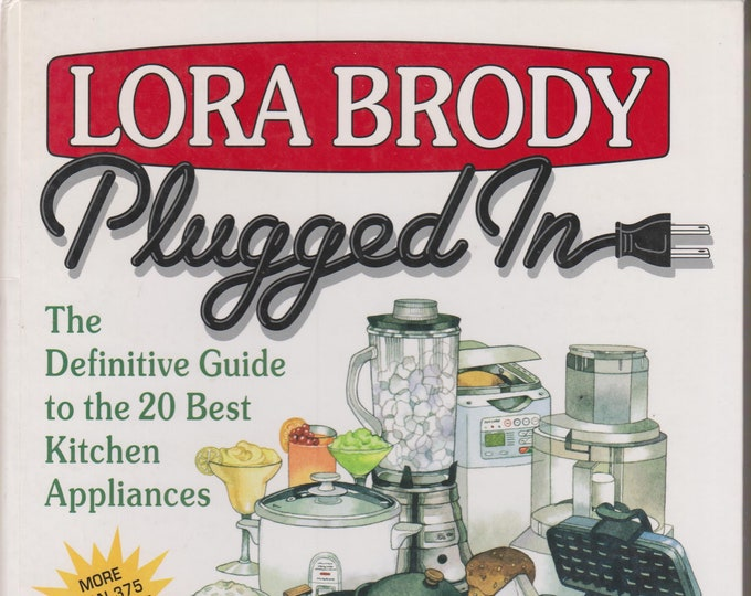 Plugged In  The Definitive Guide to the 20 Best Kitchen Appliances - 375 Recipes (Spiralbound: Cookbook, Kitchen Appliances)  1998 1st Ed.