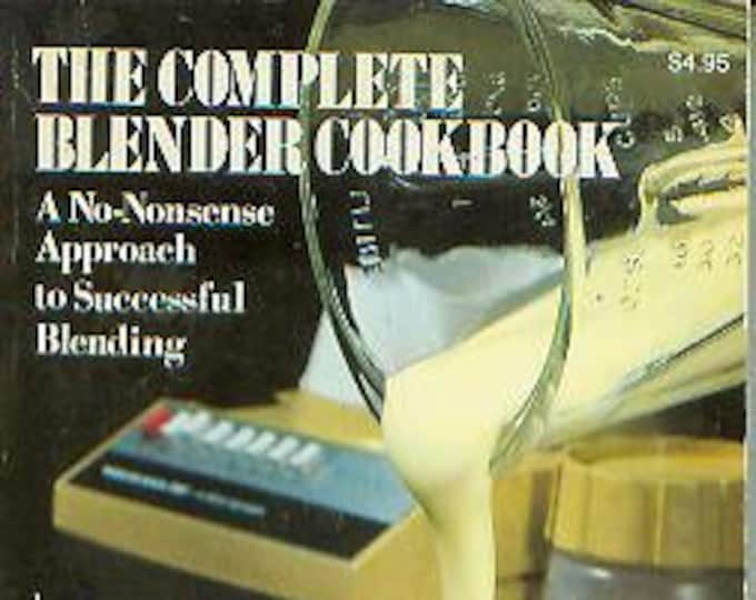 The Complete Blender Cookbook A No-Nonsense Approach to Successful Blending (Softcover: Reference, Cooking)  1978 First Printing