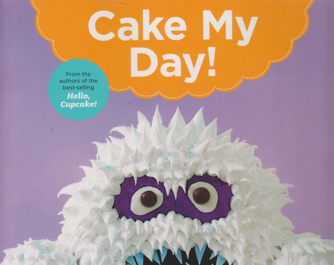 Cake My Day! : Easy, Eye-Popping Designs for Stunning, Fanciful and Funny Cakes (Softcover, Desserts, Recipes, Cake Decorating)  2015