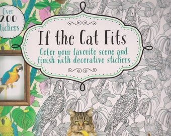 If the Cat Fits - Color Your Favorite Scene and Finish With Decorative Stickers (Softcover: Coloring, Stickers) 2017