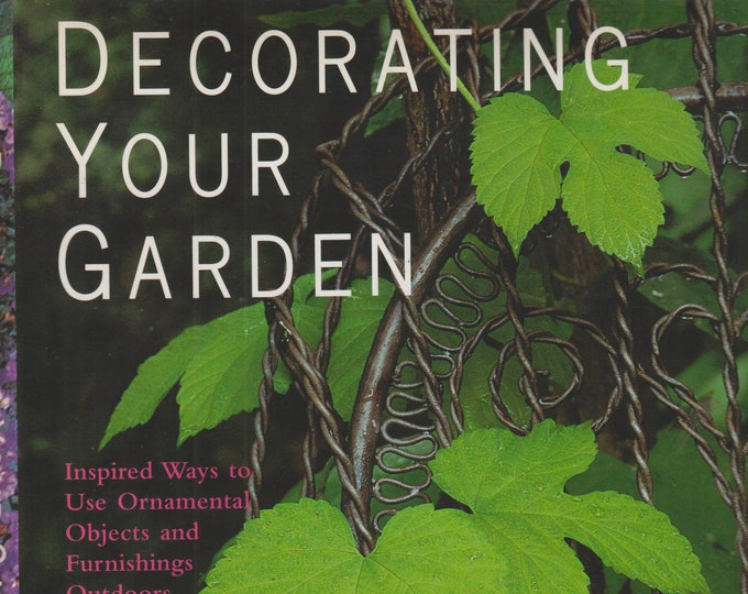 Decorating Your Garden: Inspired Ways to Use Ornamental Objects and Furnishings Outdoors  (Hardcover, Gardening,  Garden Design) 1998