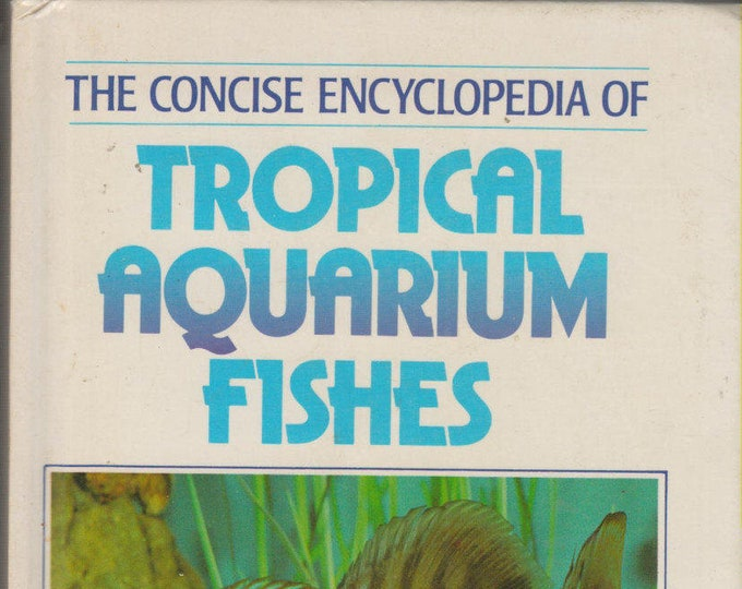 Concise Encyclopedia Of Tropical Aquarium - A Complete Guide to Freshwater Aquariums (Hardcover, Pets, Fish) 1988