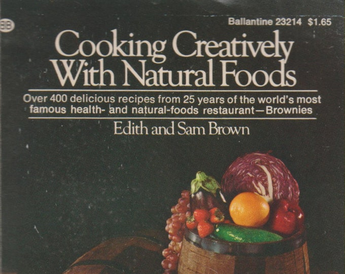 Cooking Creatively With Natural Foods by Edith and Sam Brown (Paperback: Cookbook) 1974