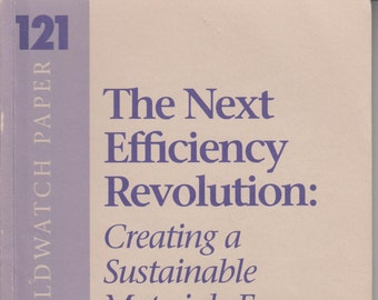 Worldwatch Paper 121 The Next Efficient Revolution: Creating a Sustainable Materials Economy September 1994