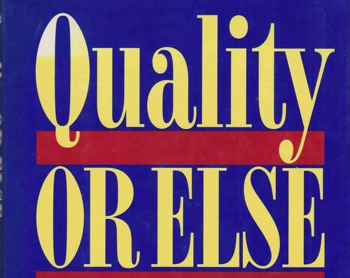 Quality or Else - The Revolution in World Business (Hardcover: Business) 1991