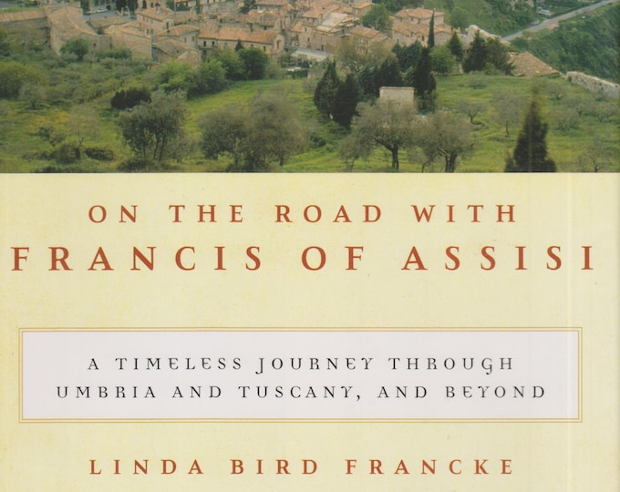 On the Road with Francis of Assisi - A Timeless Journey by Linda Bird Francke (Hardcover: Religion, Spirituality)  2005