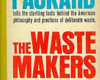 The Waste Makers by Vance Packard (Vintage paperback: Environment, Socieity, Culture)