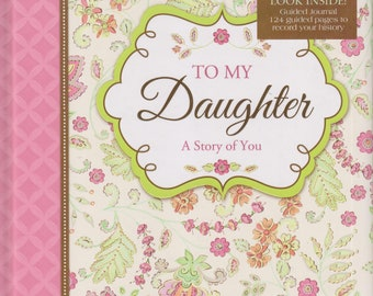 To My Daughter: A Story of You - Guided Keepsake Journal (Hardcover, Journal, Family, Mother, Father, Daughter) 2016