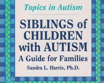 Siblings of Children with Autism: A Guide for Families (Topics in Autism) (Softcover, Autism, Health, Parenting) 1994