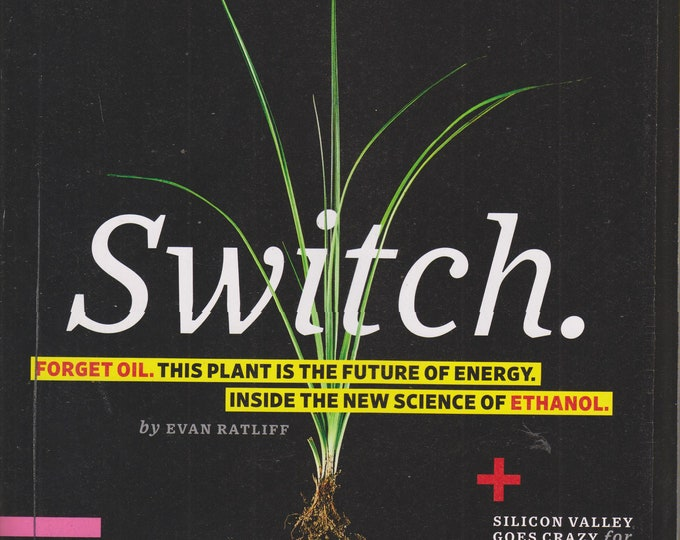 Wired October 2007 Switch. Inside the New Science of Ethanol. (Magazine:  Technology, Business)