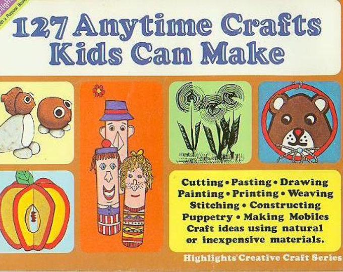 127 Anytime Crafts Kids Can Make (Staple Bound: Crafts, Kids Crafts, Recycling) 1980s