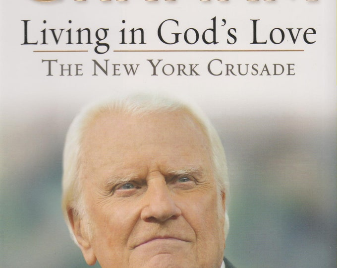 Living in God's Love - The New York Crusade by Billy Graham  (Hardcover: Religious) 2005