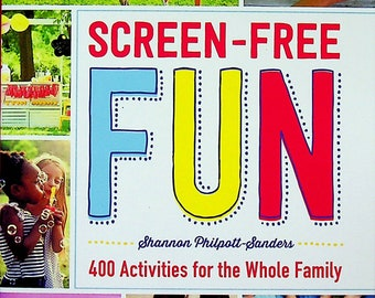 Screen-Free Fun - 400 Activities for the Whole Family (Softcover: Crafts, Fun, Family, Parenting) 2018