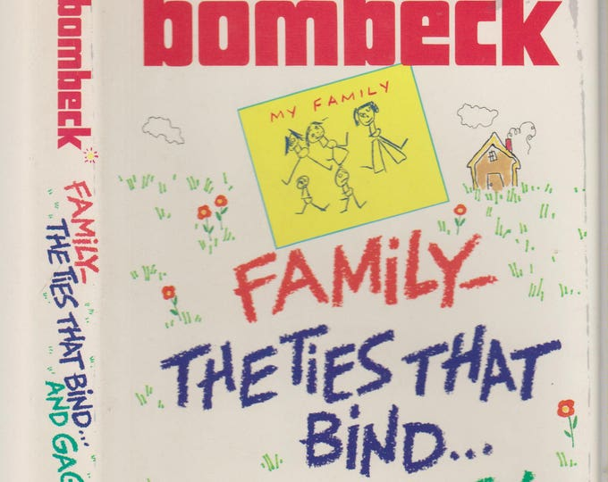 Family - The Ties That Bind...and Gag!  by Erma Bombeck (Hardcover: Humor) 1987