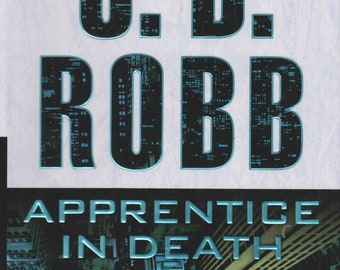 Apprentice in Death by Nora Roberts Writing as J D Robb  (Hardcover: Suspense, Futuristic, First Edition)