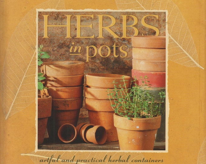 Herbs in Pots - Artful and Practical Herbal Containers (Hardcover, Gardening, Herbs)  1999