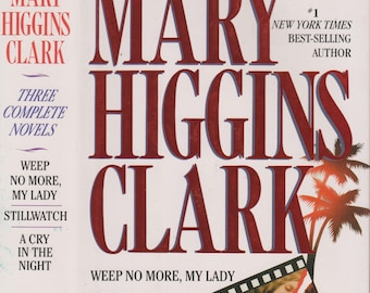 Mary Higgins Clark Three Complete Novels - Weep No More, My Lady,  Stillwatch, A Cry in the Night (Hardcover: Suspense)