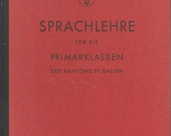 Sprachlehre Fur Die Primarklassen Des Kantons St. Gallen (In German) 1947