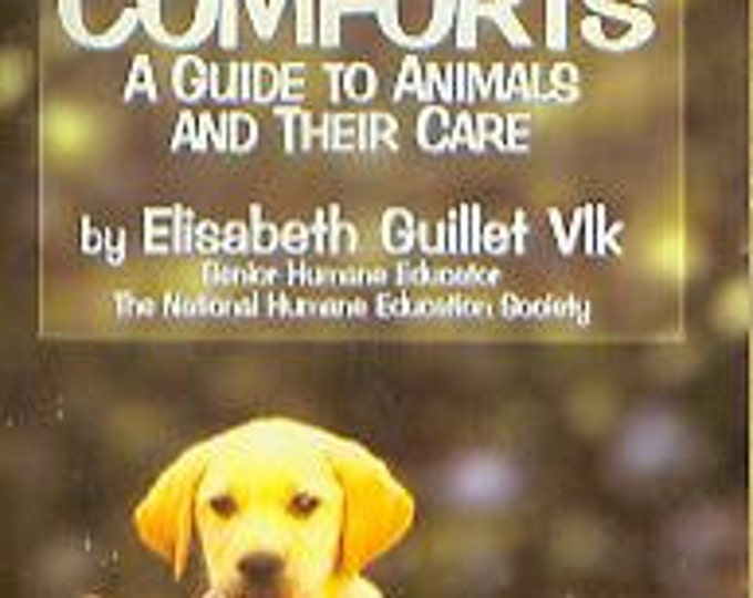 Creature Comforts  A Guide to Animals and Their Care (Paperback: Pets) 1996