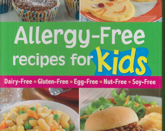 Allergy-Free Recipes for Kids (Dairy-Free, Gluten-Free, Egg-Free, Nut-Free, Soy-Free) (Spiral Bound Hardcover: Cooking; Food Allergy) 2012