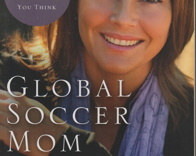 Global Soccer Mom - Changing the World Is Easier Than You Think by Shayne Moore  (Softcover: Social issues, Christian) 2010