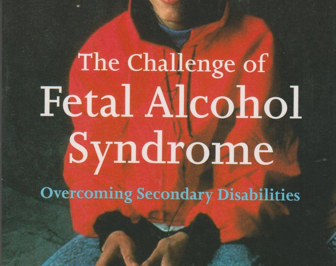 The Challenge of Fetal Alcohol Syndrome: Overcoming Secondary Disabilities (Softcover, Parenting, Self-Help, Psychiatry)  1999