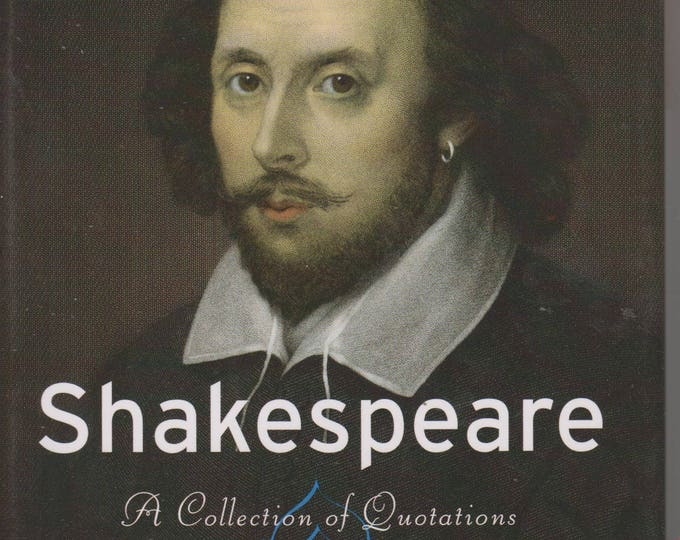 Shakespeare, A Collection of Quotations (Words of Wisdom)