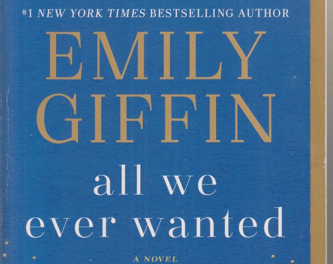 All We Ever Wanted by Emily Giffin (Softcover: Fiction) 2019