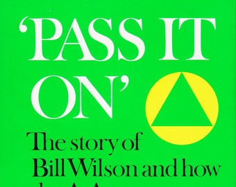 Pass It On - The Story of Bill Wilson and How the A. A. Message Reached the World  (Hardcover: Biography, AA) 1984