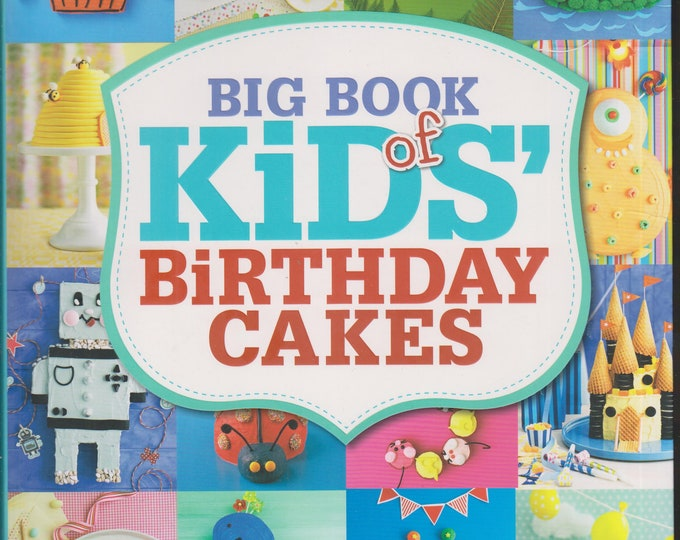 Big Book of Kids' Birthday Cakes: A Collection of New & Favorite Recipes  (Softcover, Desserts, Recipes, Cake Decorating)   2013