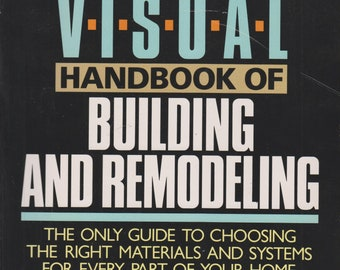The Visual Handbook of Building and Remodeling  (Softcover: Home Improvement, How-To) 1990