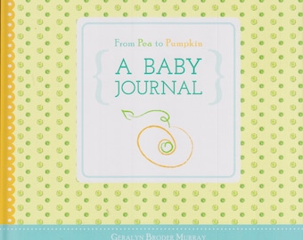 From Pea to Pumpkin- A Baby Journal by Geralyn Broder Murray  (Hardcover: Baby Keepsake Journal) 2015