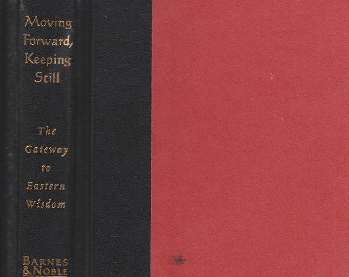 Moving Forward Keeping Still the Gateway to Eastern Wisdom (Hardcover, Inspirational, Eastern Wisdom) 1997