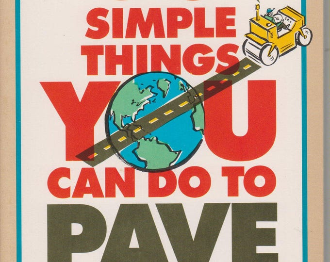 50 Simple Things You Can Do to Pave the Earth (Softcover, Humor) 1990