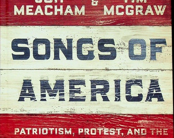 Songs of America - Patriotism, Protest, and the Music That Made a Nation by Tim McGraw and Jon Meacham  (Hardcover: Music)