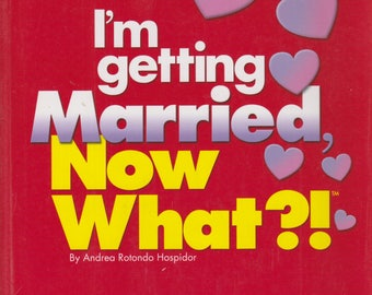 I'm Getting Married, Now What?!: Finding Your Wedding Style/ Ceremony Know-how/ Honeymoon Adventures (Softcover, Marriage) 2001