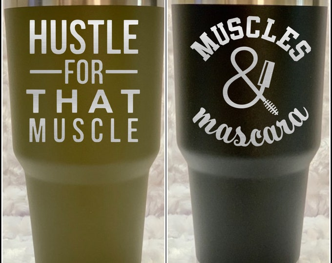 Hustle for the muscle, muscle, muscle & mascara, tumbler, flask, water, tea