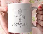 Coffee Mug - Ceramic Coffee Mug - Quote Mug- Tea Lover - Gift Idea - Tea Cup - Wine Lover Gift - This May Be Wine