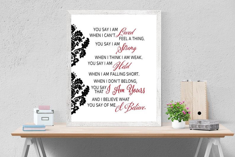 Digital Download | You Say by Lauren Daigle Song | I am Loved I am Strong I  am Held I Believe What You Say | Lyrics Wall Art Print | Faith