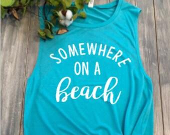 Somewhere on a beach tank, beach tank, summer tanks