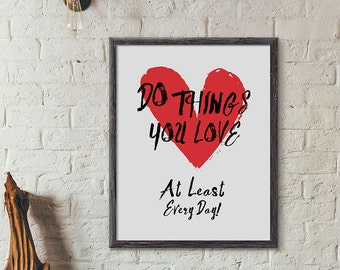 Do things you love at least every day - Art Print Poster