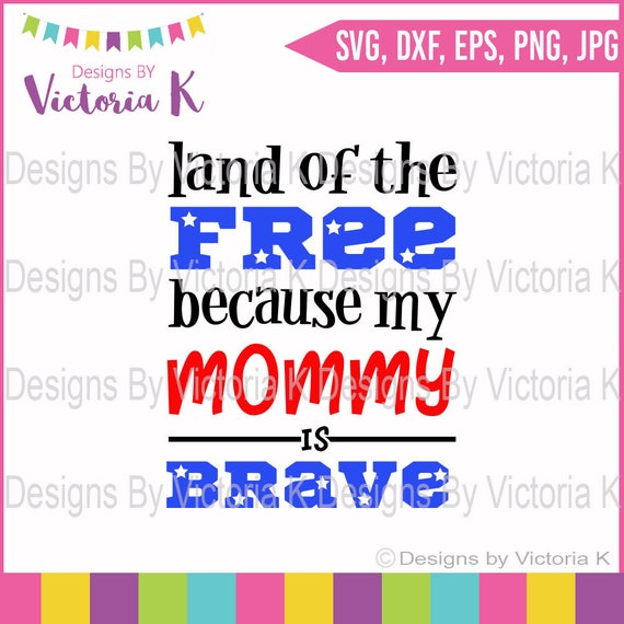 Land Of The Free Because My Mommy Is Brave 4th Of July Svg Etsy