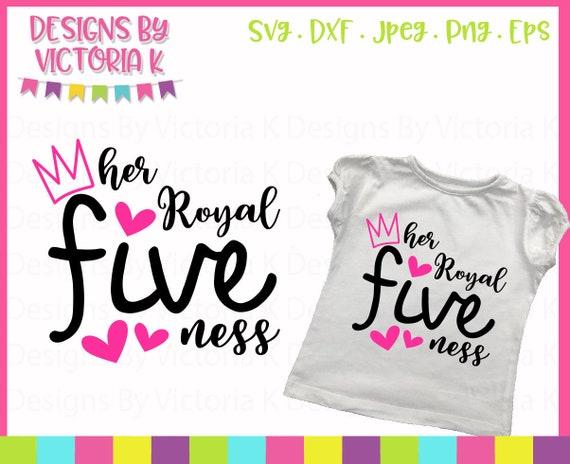 Her Royal Fiveness Birthday Cut File 5th Birthday Svg Five Etsy