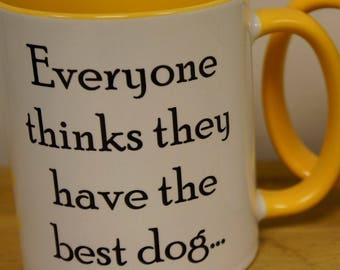 Dog lover mug - Everyone thinks they have the best dog...