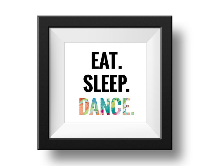 Eat. Sleep. Dance. Digital Print