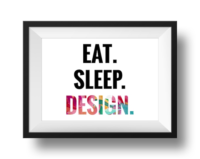 Eat. Sleep. Design. Digital Print
