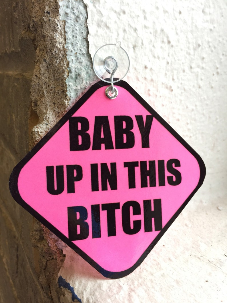Hot Pink Baby Up In This Bitch Suction Car Sign  image 0