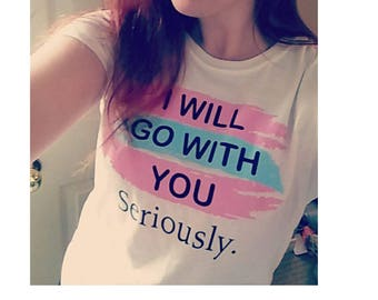 I will go with you shirt, trans right tee, equality tee, support